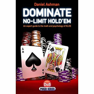 Dominate No-limit Hold'em: A Guide to the Math and Psyc - Paperback NEW Ashman,