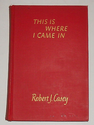 1945 THIS IS WHERE I CAME IN by Robert J. Casey HB World Wat Two in Europe
