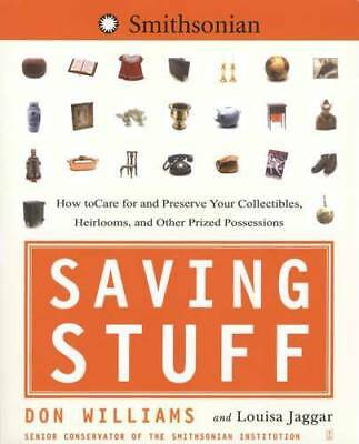 Saving Stuff: How-to Care For & Preserve Collectibles, Heirlooms, Antiques Guide