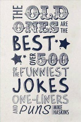 The Old Ones Are the Best Jokes Over 500 of the Funniest Jokes,... 9781780979748