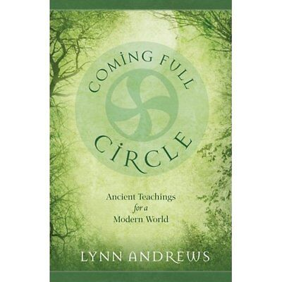 Coming Full Circle: Ancient Teachings for a Modern Worl - Paperback NEW Lynn And