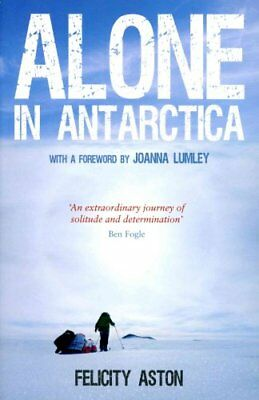 Alone in Antarctica by Felicity Aston 9781849534321 (Paperback, 2013)