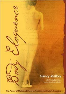Body Eloquence: The Power of Myth and Story to Awaken the Body's Energies
