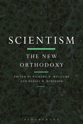 Scientism: The New Orthodoxy by Richard N. Williams 9781474287944