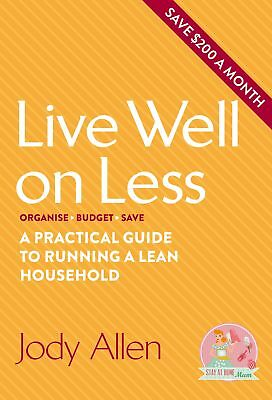 Live Well On Less: A Practical Guide To Running A Lean Household ' Allen, Jody