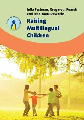 Raising Multilingual Children by Jean-Marc Dewaele, Gregory J. Poarch, Julia...