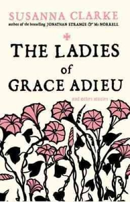 The Ladies of Grace Adieu and Other Stories by Susanna Clarke 9780747592402