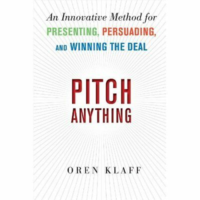 Pitch Anything: An Innovative Method for Presenting, Pe - Hardcover NEW Klaff, O