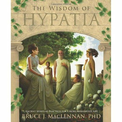The Wisdom of Hypatia: Ancient Spiritual Practices for  - Paperback NEW Bruce J.