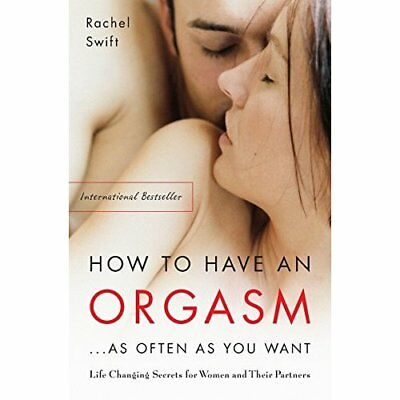 How to Have an Orgasm ... as Often as You Want: Life Ch - Paperback NEW Swift, R