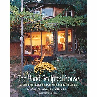 The Hand-sculpted House: A Practical Guide to Building  - Paperback NEW Evans, I