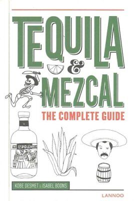 Tequila & Mezcal The Complete Guide by Kobe Desmet 9789401434645