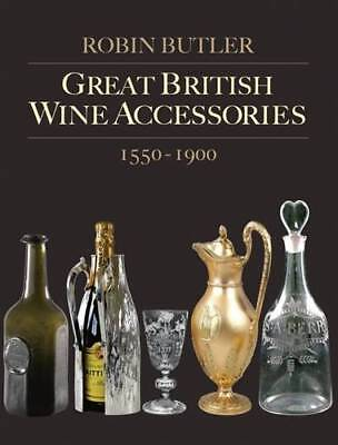Great British Wine Accessories Reference 1550-1900: Labels Decanters Corkscrews