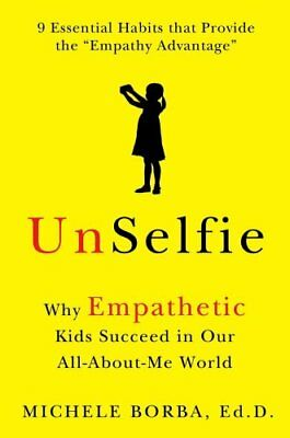 UnSelfie: Why Empathetic Kids Succeed in Our All-About-Me World by Michele...