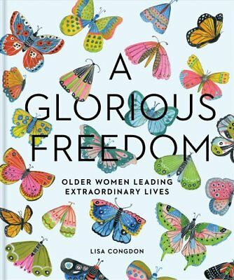 A Glorious Freedom: Older Women Leading Extraordinary Lives by Lisa Congdon...
