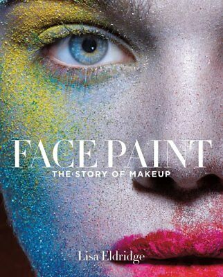 Face Paint The Story of Make-Up by Lisa Eldridge 9781419717963 (Hardback, 2015)