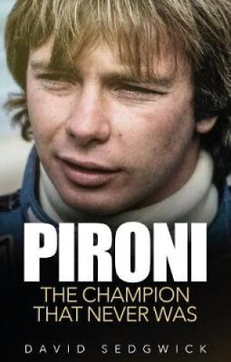 Pironi The Champion that Never Was by David Sedgwick 9781785313493