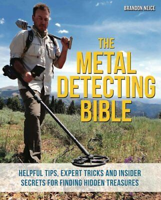 The Metal Detecting Bible Helpful Tips, Expert Tricks and Insid... 9781612435275