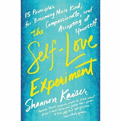 The Self-Love Experiment: Fifteen Principles for Becomi - Paperback NEW Kaiser,