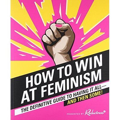 How to Win at Feminism: The Definitive Guide to Having  - Paperback NEW Reductre
