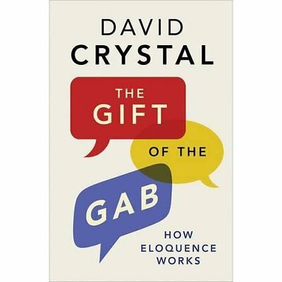 The Gift of the Gab: How Eloquence Works - Paperback NEW Crystal, David 06/08/20