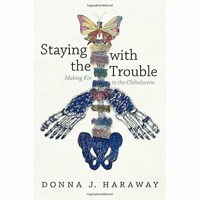 Staying with the Trouble: Making Kin in the Chthulucene - Paperback NEW Haraway,
