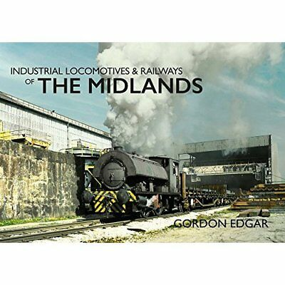 Industrial Locomotives & Railways of The Midlands - Ind - Paperback NEW Edgar, G
