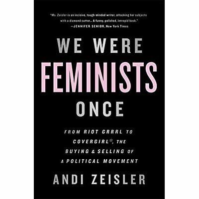 We Were Feminists Once: From Riot Grrrl to CoverGirl, t - Paperback NEW Zeisler,