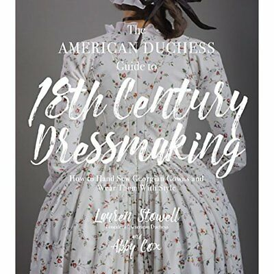 The American Duchess Guide to 18th Century Dressmaking: - Paperback NEW Stowell,