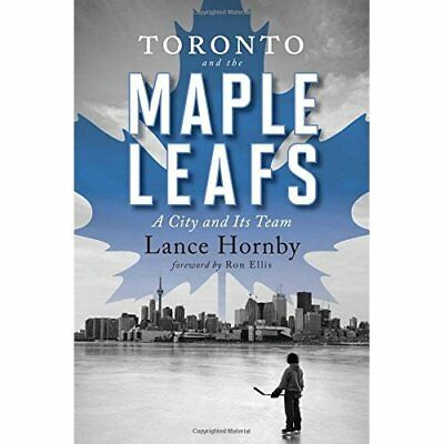 Toronto and the Maple Leafs: A City and Its Team - Paperback NEW Hornby, Lance 1