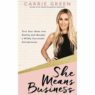 She Means Business: Turn Your Ideas into Reality and Be - Paperback NEW Green, C