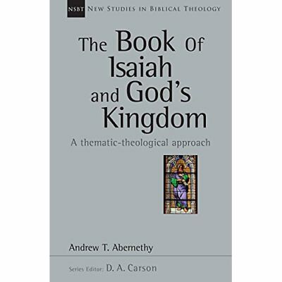 The Book of Isaiah and God's Kingdom: A Thematic-Theolo - Paperback NEW Andrew A