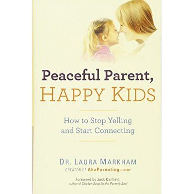 Peaceful Parent, Happy Kids: How to Stop Yelling and St - Paperback NEW Markham,