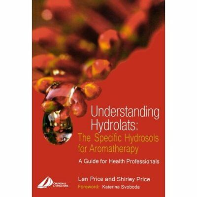 Understanding Hydrolats: The Specific Hydrosols for Aro - Paperback NEW Price, L