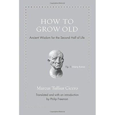 How to Grow Old: Ancient Wisdom for the Second Half of  - Hardcover NEW Cicero,