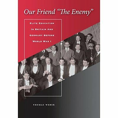 Our Friend the Enemy: Elite Education in Britain and Ge - Hardcover NEW Weber, T