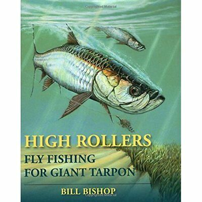 High Rollers: Fly Fishing for Giant Tarpon - Hardcover NEW Bishop, Bill 2009-04-