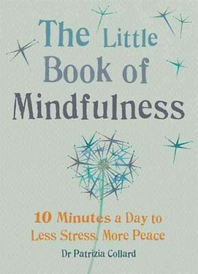 The Little Book of Mindfulness 10 minutes a day to less stress,... 9781856753531