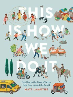 This Is How We Do It: One Day in the Lives of Seven Kids from around the...