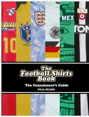 The Football Shirts Book by Neal Heard (Hardback, 2017)