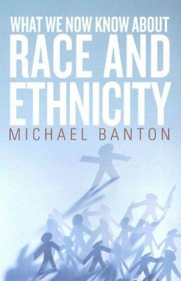 What We Now Know About Race and Ethnicity by Michael Banton 9781782387176