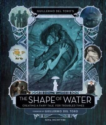 Guillermo del Toro's The Shape of Water The Art and Making of by Guillermo...