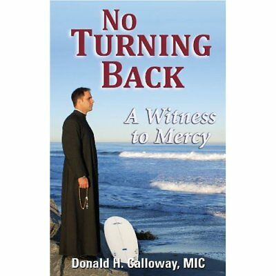 No Turning Back: A Witness to Mercy - Paperback NEW Calloway, Donal 2010-01-08