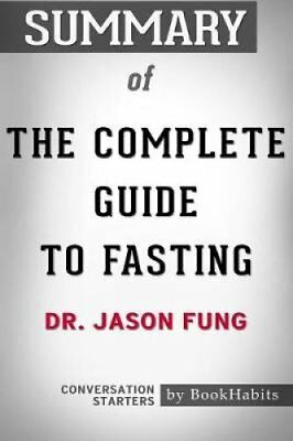 Summary of the Complete Guide to Fasting by Dr. Jason Fung Conv... 9781389491238