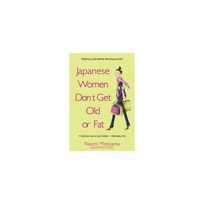 Very Good, Japanese Women Don't Get Old or Fat: Delicious Slimming and Anti-Agei
