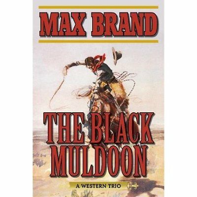 The Black Muldoon: A Western Trio - Paperback NEW Max Brand (Auth 17 Mar. 2016