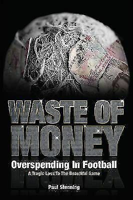 Waste Of Money!: Overspending In Football - A Tragic Loss To The Beautiful...