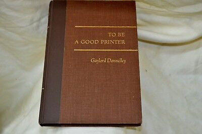 TO BE A GOOD PRINTER: Our Four Commitments By Gaylord Donnelly- 1977 1st ed.