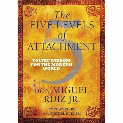 The Five Levels of Attachment: Toltec Wisdom for the Mo - Paperback NEW don Migu