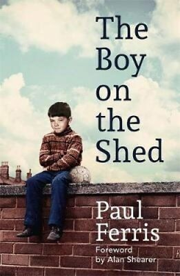 The Boy on the Shed A remarkable sporting memoir with a forewor... 9781473666702